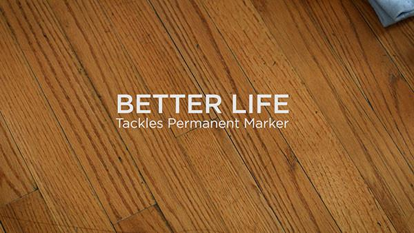 Better Life Tackles Permanent Marker