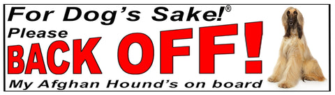 For Dogs Sake! Afghan Hound Back Off Window Sticker