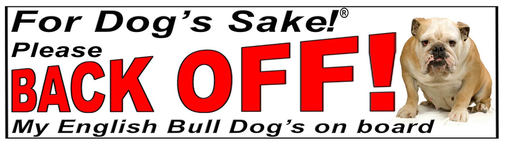 For Dogs Sake! English Bulldog Back Off Window Sticker