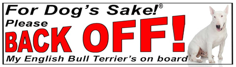 For Dogs Sake! English Bull Terrier Back Off Window Sticker