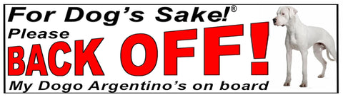 For Dogs Sake! Dogo Argentino Back Off Window Sticker