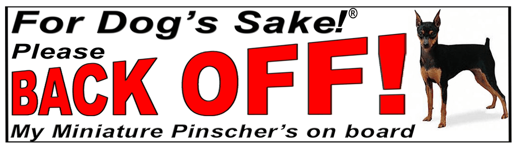 For Dogs Sake! Miniature Pinscher  Back Off Window Sticker