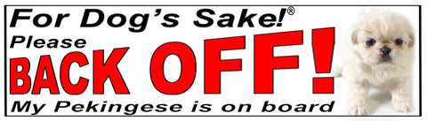 For Dogs Sake! Pekingese Back Off Window Sticker