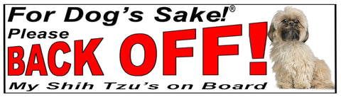 For Dogs Sake! Shih Tzu Back Off Window Sticker