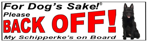 For Dogs Sake! Schipperke Back Off Window Sticker