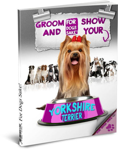 For Dogs Sake! Download Default Title Groom & Show your Yorkshire Terrier