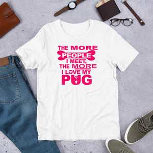 The More i Love My Pug T-Shirt By For Dogs Sake! ®