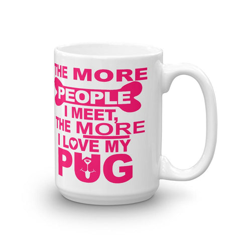 Image of For Dogs Sake! 15oz The More i Love my Pug Mug by For Dog's Sake!®