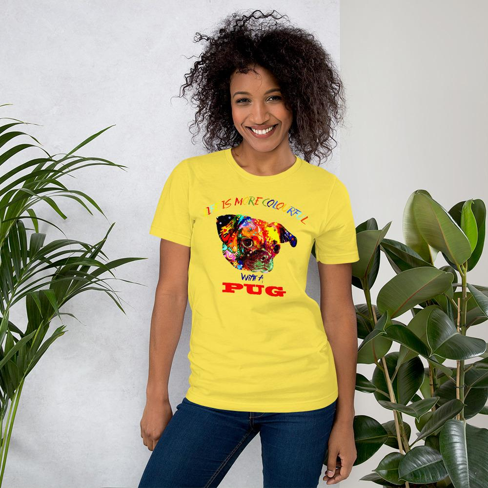 For Dogs Sake! Yellow / S Life is More Colorful with a Pug T-Shirt By For Dog's Sake!®