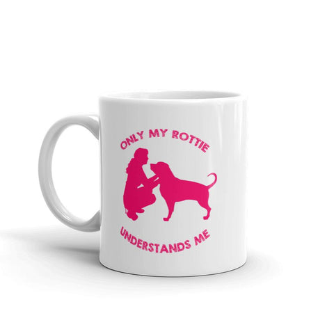 For Dogs Sake! 11oz Only My Rottie Understands Me Mug By For Dog's Sake!®
