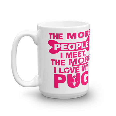 Image of For Dogs Sake! 11oz The More i Love my Pug Mug by For Dog's Sake!®
