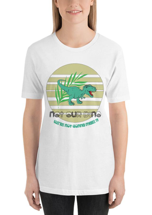 NOT OUR DINO Short-Sleeve Unisex T-Shirt