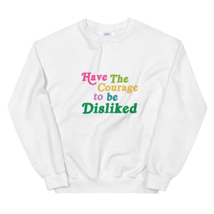 Have the Courage to be Disliked Unisex Sweatshirt