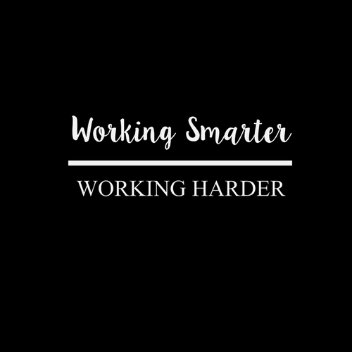 Working Smarter over Working Harder (Various color options)