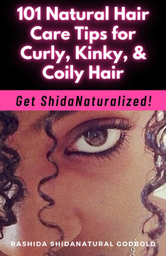 101 Natural Hair Care Tips for Curly, Kinky & Coily Hair - Get ShidaNaturalized!