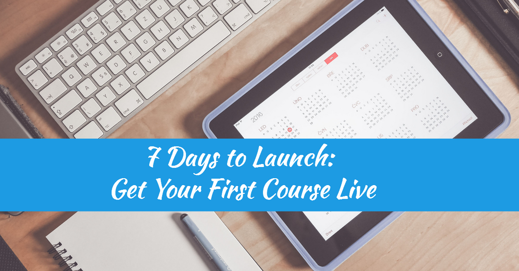 7 Days to Launch: Get Your First Course Live
