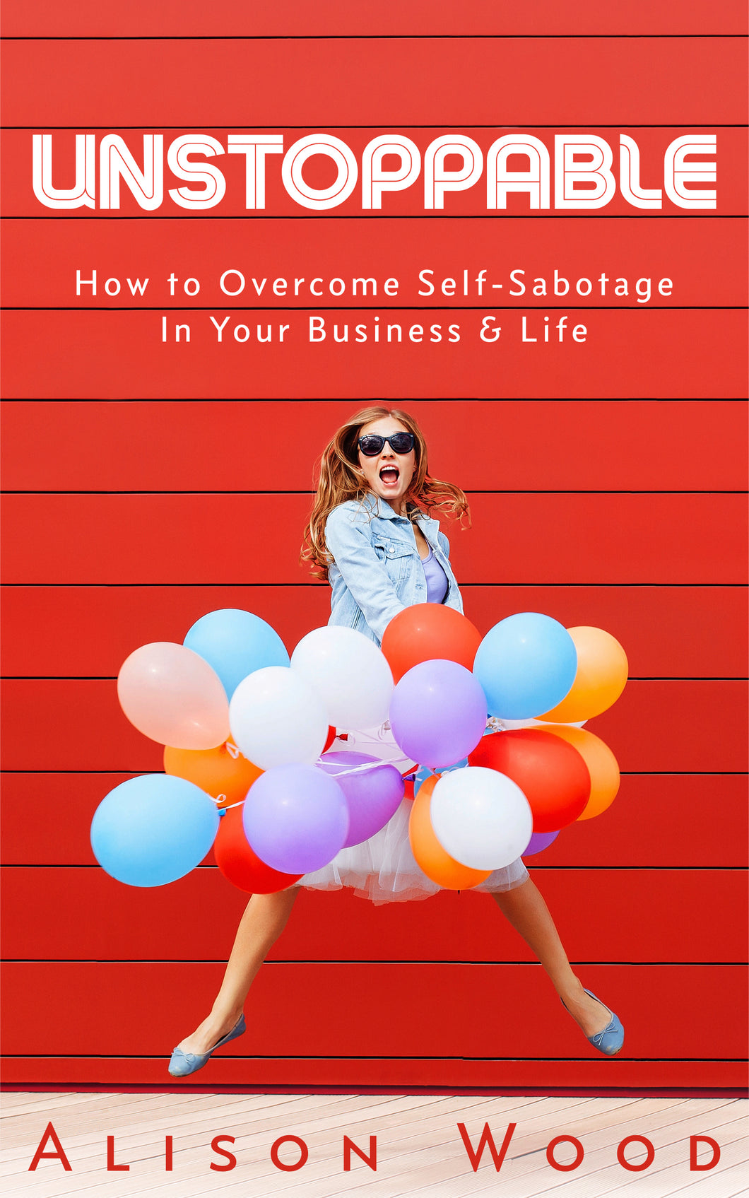 Unstoppable: How to Overcome Self-Sabotage In Your Business & Life