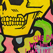 Load image into Gallery viewer, One Day We Will All Look Like This - Original Painting by Fitz