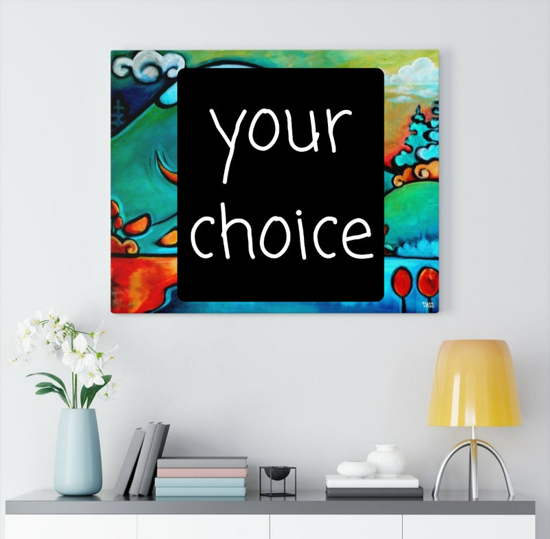 YOUR CHOICE Canvas Gallery Wrap