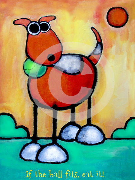 If the Ball Fits Eat It! Dog Art - Colorful Animal, Aviation, whimsical, Airstream, Quotes Art Kids, Pediatrics, Happy Art