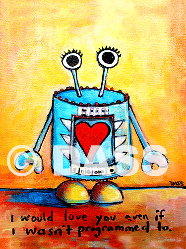 I would love you even if I wasn't programmed to Robot Art - Colorful Animal, Aviation, whimsical, Airstream, Quotes Art Kids, Pediatrics, Happy Art