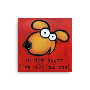In Dog Beers Ive only had one 16x16 inch Canvas - Colorful Animal, Aviation, whimsical, Airstream, Quotes Art Kids, Pediatrics, Happy Art
