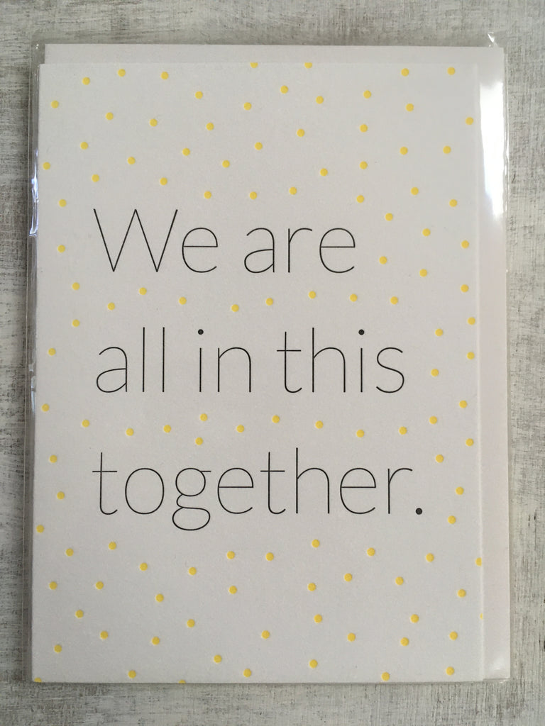 Card: We are all in this together.