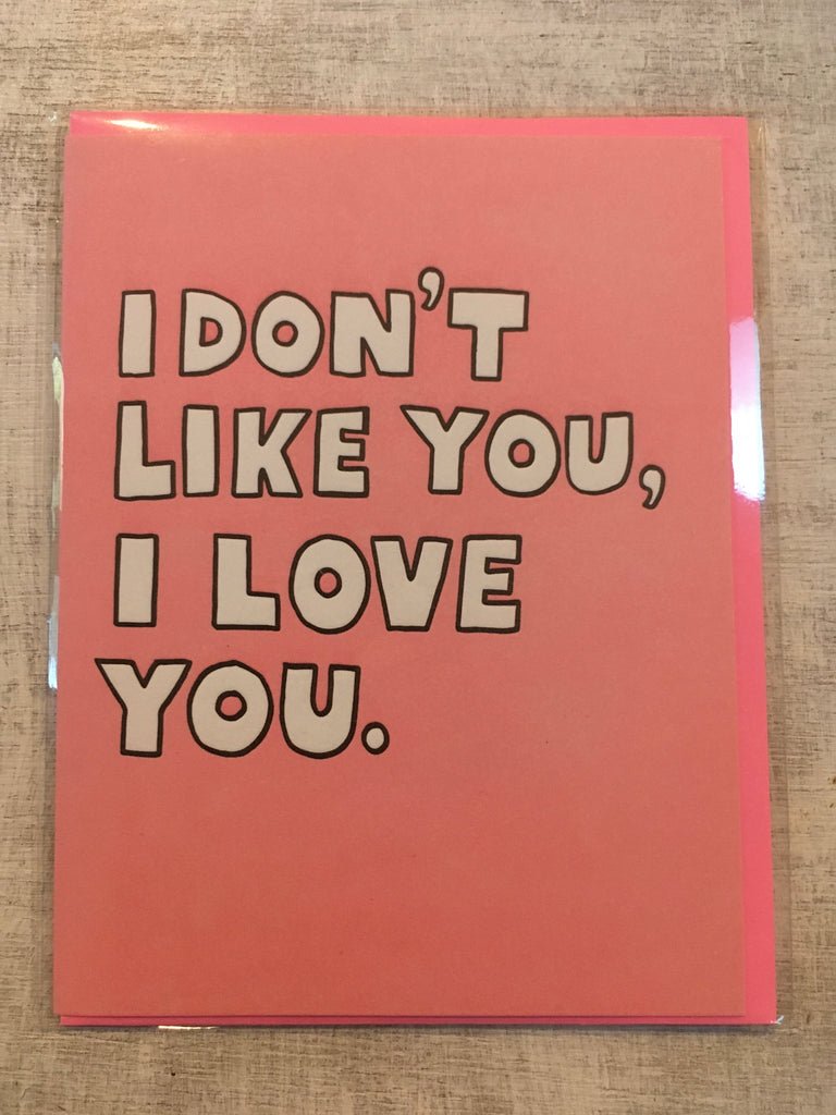 Card: I Don't Like You, I Love You.