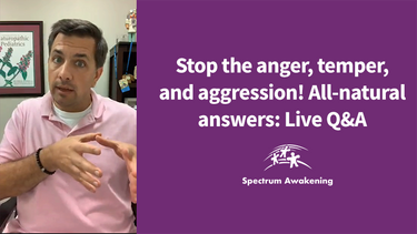 Stop the anger, temper, and aggression! All-natural answers: Live Q&A