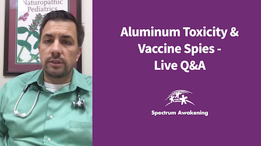 Aluminum Toxicity and Vaccine Spies: Live Q&A