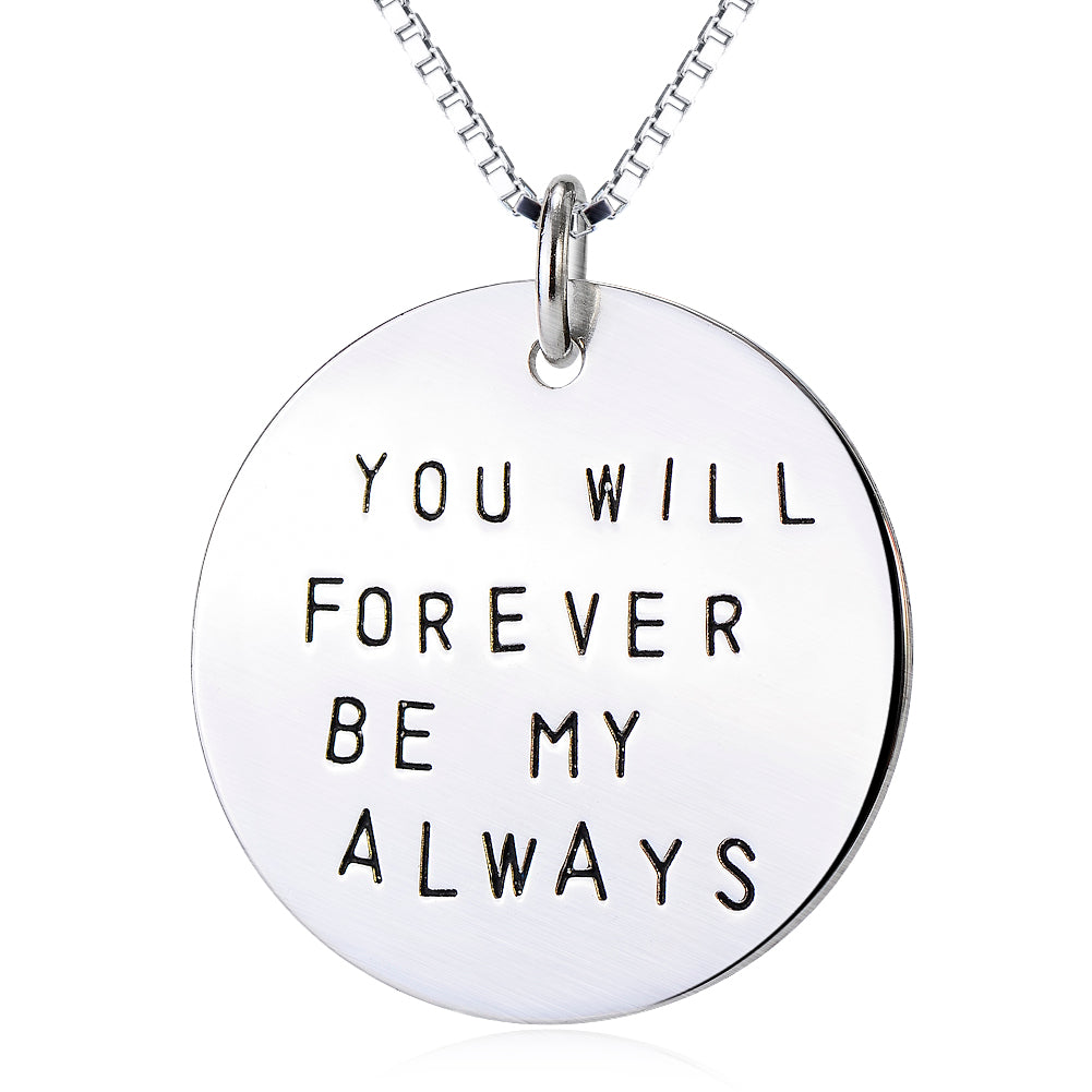 YOU WILL FOREVER BE MY ALWAYS Pendant 925 Sterling Silver Necklace