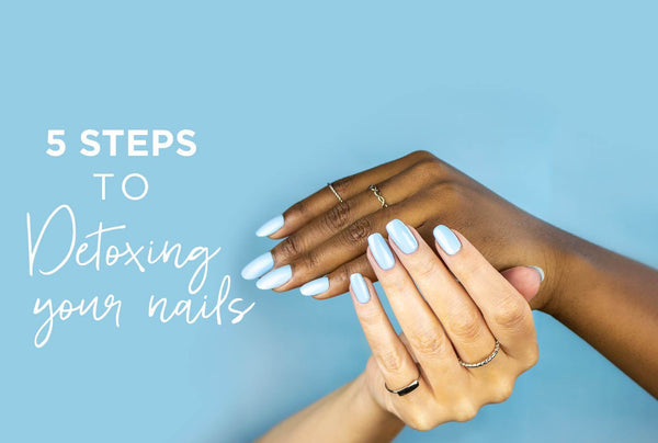 5 Key Steps To Detoxing Your Nails