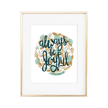 Load image into Gallery viewer, Always Be Joyful 1 Thessalonians 5:16 Print