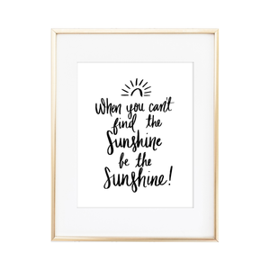 Be the Sunshine - 5x7 & 8x10 Instant Download