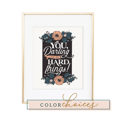 You, Darling, Can Do Hard Things Print