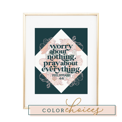 Worry About Nothing. Pray About Everything. - Philippians 4:6 Print