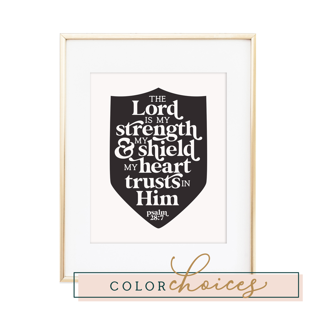 The Lord is my Strength & my Shield Psalm 28:7 Print
