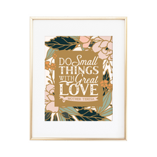 Load image into Gallery viewer, Do Small Things with Great Love Print
