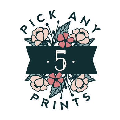 Pick Any 5 Prints