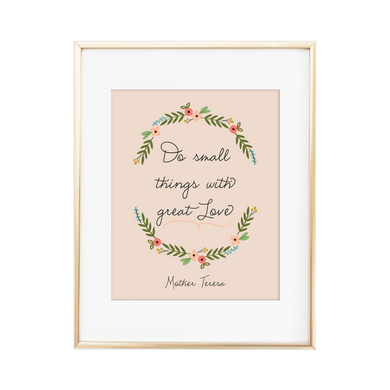 Small Things with Great Love Print