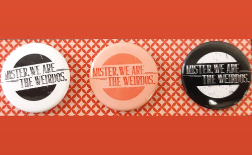 Mister, We Are the Weirdos Pin Set