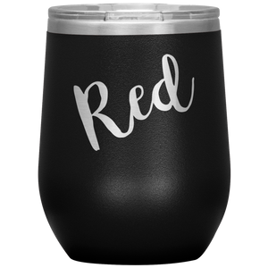 Red Wine Tumbler with Lid  [Because why not be fun about it?!]