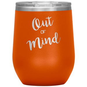 Out of Mind Wine Tumbler with Lid [Hilariously Worry Free!]