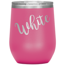 White Wine Tumbler with Lid [Because why not be fun about it?!]