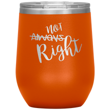 Not Always Right Wine Tumbler with Lid [Can't Go Wrong With These!!]
