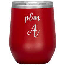 Plan A Wine Tumbler with Lid [Cuz Backup Plans Are The Best Plans!]