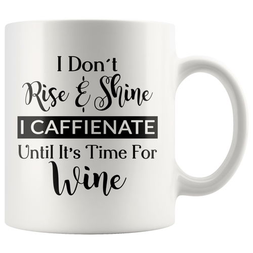 Rise & Shine Until Time For Wine Hilarious Coffee Mug [Makes ANY Morning Better!]