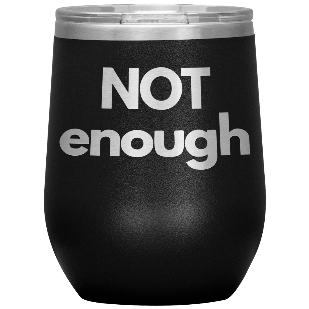 Not Enough Wine Tumbler with Lid [It's All Perspective, Right?!]