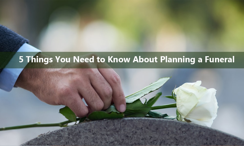 5 Things You Need to Know About Planning a Funeral