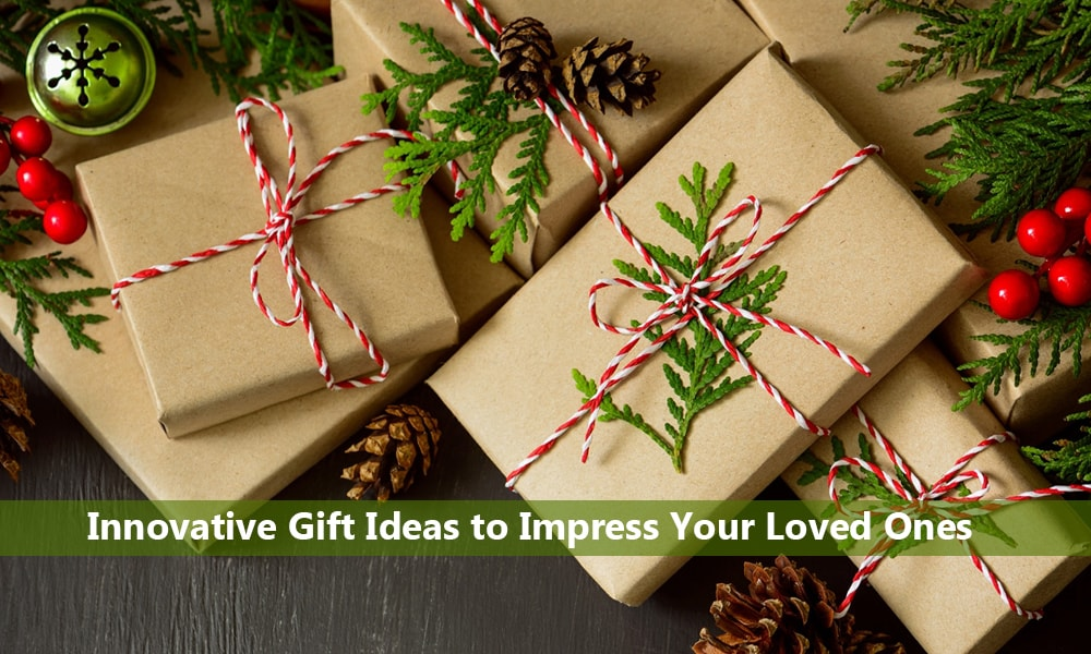 Innovative Gift Ideas to Impress Your Loved Ones